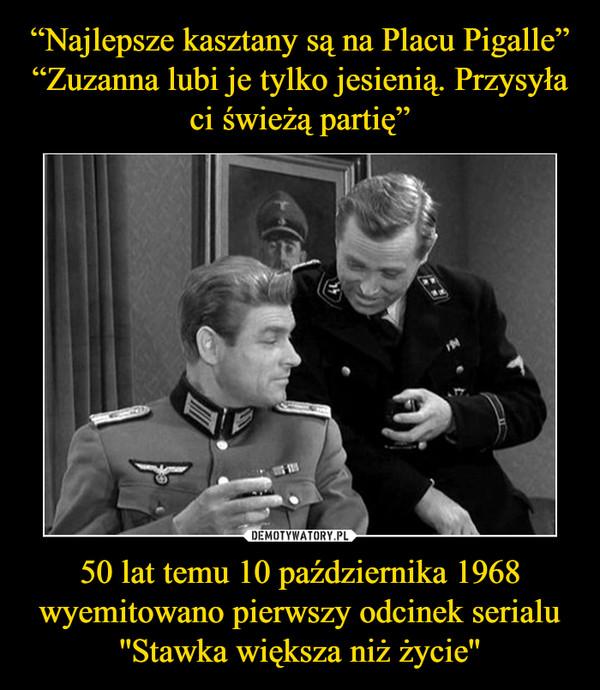 50 lat temu 10 października 1968 wyemitowano pierwszy odcinek serialu ''Stawka większa niż życie'' –