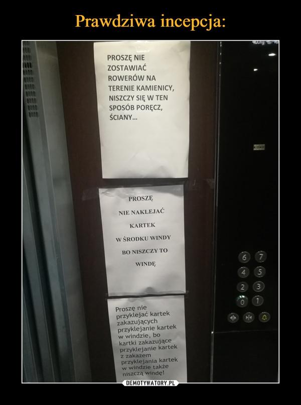 –  Proszę nie zostawiać rowerów na terenie kamienicy, niszczy się w ten sposób poręcz ściany Proszę nie naklejać kartek w środku windy bo niszczy to windę Proszę nie przyklejać kartek zakazujących przyklejanie kartek w windzie, bo kartki zakazujące przyklejanie kartek z zakazem przyklejania kartek w windzie także niszczą windę