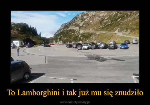 To Lamborghini i tak już mu się znudziło –