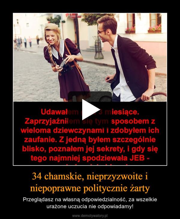 34 chamskie, nieprzyzwoite i niepoprawne politycznie żarty – Przeglądasz na własną odpowiedzialność, za wszelkieurażone uczucia nie odpowiadamy!