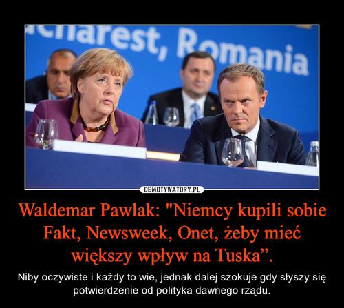 """Waldemar Pawlak: """"Niemcy kupili sobie Fakt, Newsweek, Onet, żeby mieć większy wpływ na Tuska""""."""