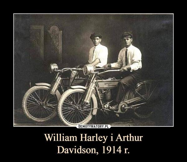 William Harley i ArthurDavidson, 1914 r. –