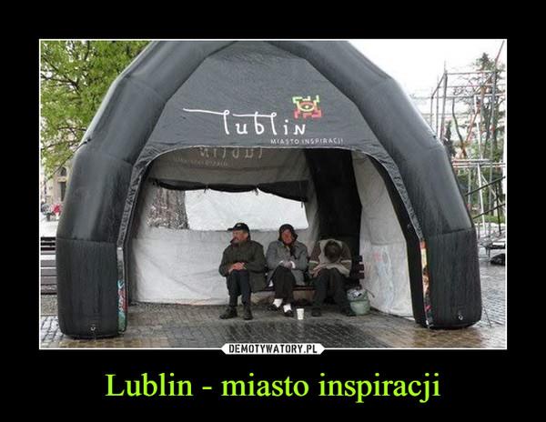 Lublin - miasto inspiracji –  Lublin miasto inspiracji
