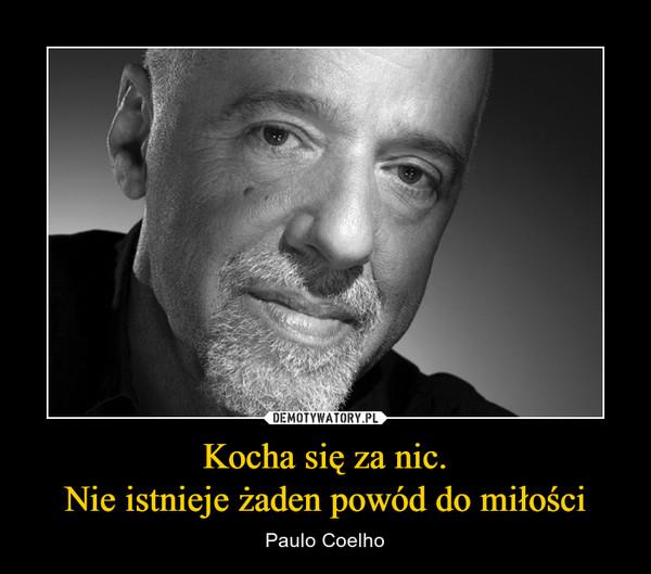 Kocha się za nic.Nie istnieje żaden powód do miłości – Paulo Coelho
