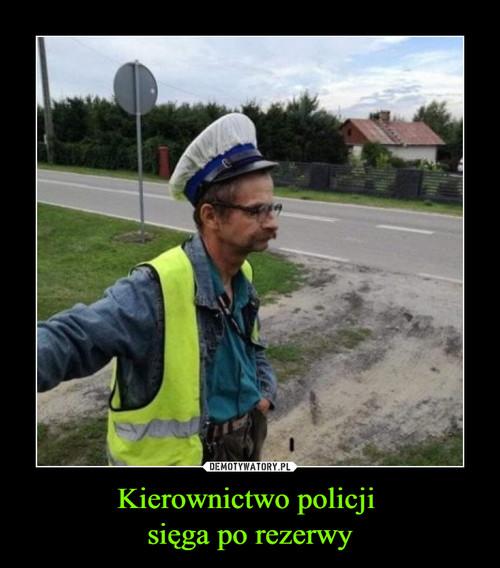 Kierownictwo policji  sięga po rezerwy