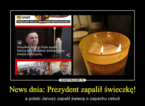 News dnia: Prezydent zapalił świeczkę!