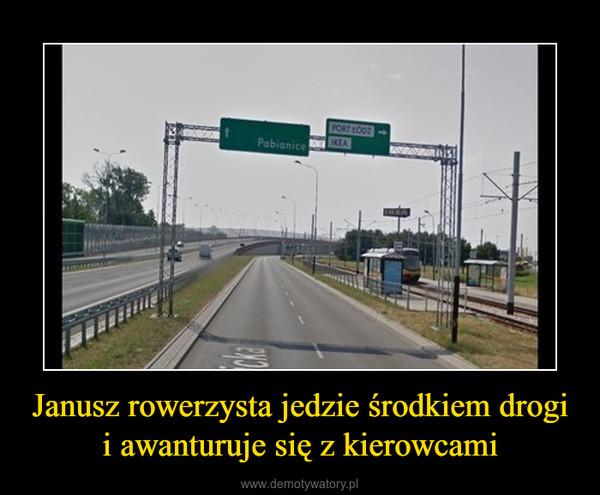 Janusz rowerzysta jedzie środkiem drogi i awanturuje się z kierowcami –