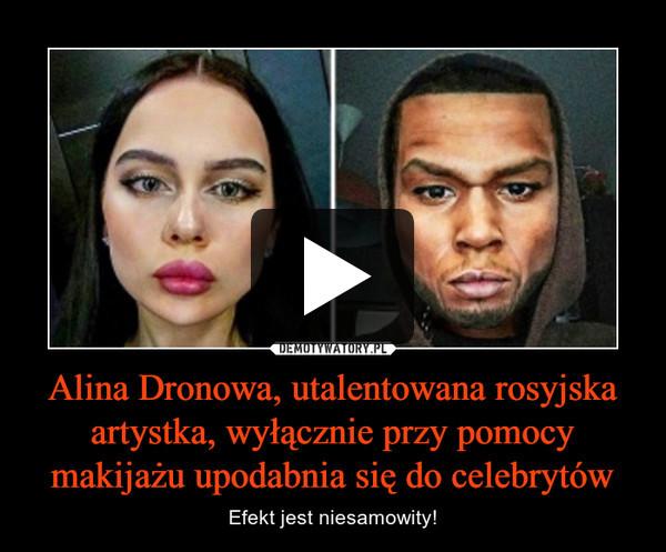 Alina Dronowa, utalentowana rosyjska artystka, wyłącznie przy pomocy makijażu upodabnia się do celebrytów – Efekt jest niesamowity!