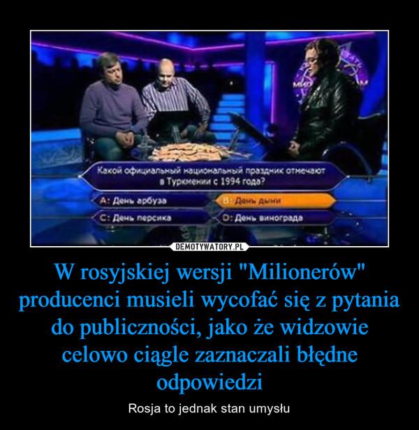 """W rosyjskiej wersji """"Milionerów"""" producenci musieli wycofać się z pytania do publiczności, jako że widzowie celowo ciągle zaznaczali błędne odpowiedzi – Rosja to jednak stan umysłu"""