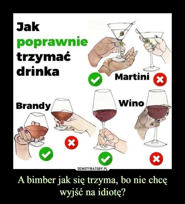 A bimber jak się trzyma, bo nie chcę wyjść na idiotę? –  Jak poprawnie trzymać drinka Martini Brandy Wino
