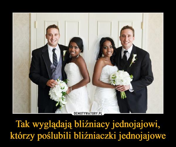 Tak wyglądają bliźniacy jednojajowi, którzy poślubili bliźniaczki jednojajowe –
