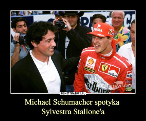 Michael Schumacher spotyka  Sylvestra Stallone'a