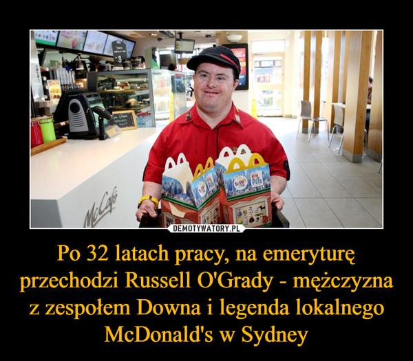 Po 32 latach pracy, na emeryturę przechodzi Russell O'Grady - mężczyzna z zespołem Downa i legenda lokalnego McDonald's w Sydney –
