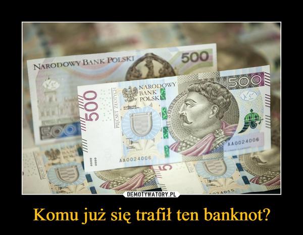 Komu już się trafił ten banknot? –