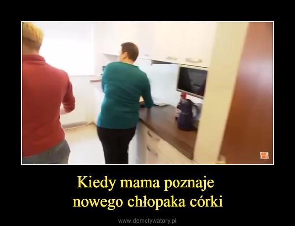 Kiedy mama poznaje nowego chłopaka córki –