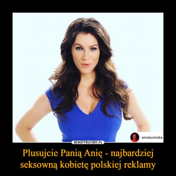 Plusujcie Panią Anię - najbardziej seksowną kobietę polskiej reklamy –