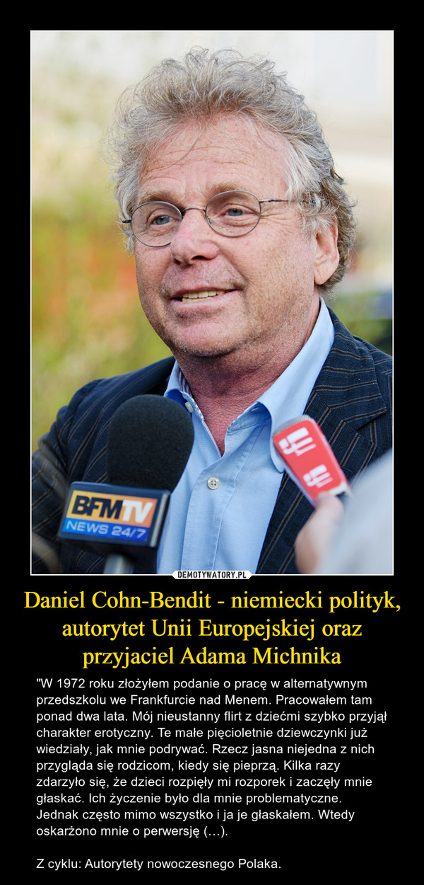 Daniel Cohn-Bendit - niemiecki polityk, autorytet Unii Europejskiej oraz przyjaciel Adama Michnika