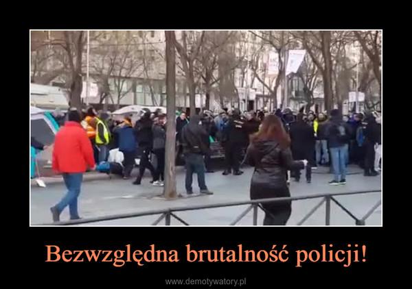 Bezwzględna brutalność policji! –