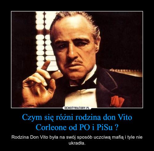 Czym się różni rodzina don Vito Corleone od PO i PiSu ?