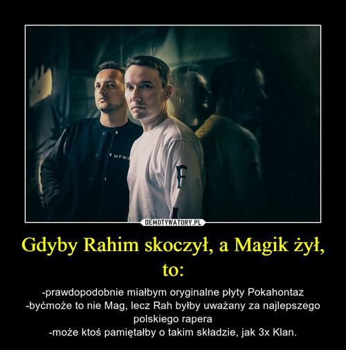 Gdyby Rahim skoczył, a Magik żył, to: