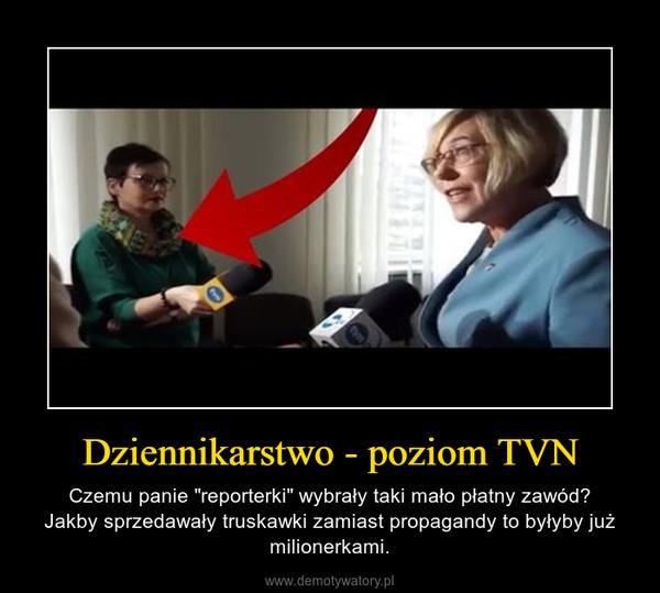 """Dziennikarstwo - poziom TVN – Czemu panie """"reporterki"""" wybrały taki mało płatny zawód?Jakby sprzedawały truskawki zamiast propagandy to byłyby już milionerkami."""