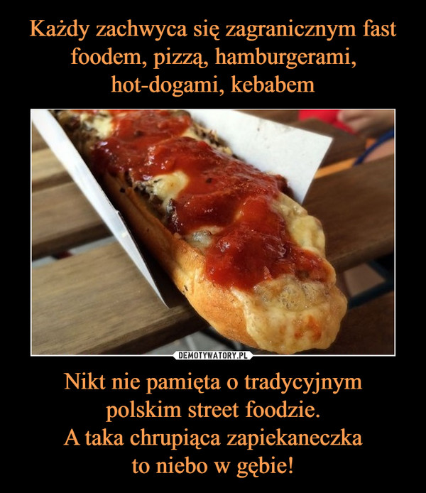 Nikt nie pamięta o tradycyjnympolskim street foodzie.A taka chrupiąca zapiekaneczkato niebo w gębie! –