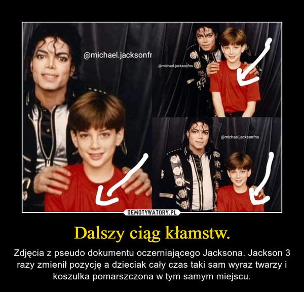 Dalszy ciąg kłamstw. – Zdjęcia z pseudo dokumentu oczerniającego Jacksona. Jackson 3 razy zmienił pozycję a dzieciak cały czas taki sam wyraz twarzy i koszulka pomarszczona w tym samym miejscu.