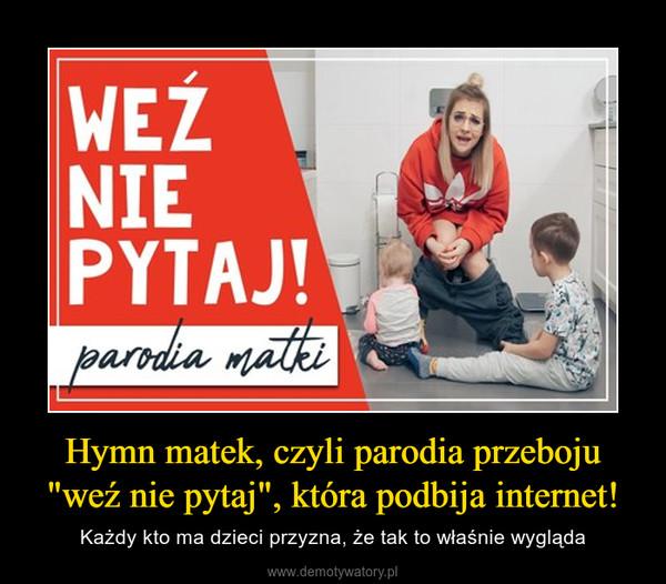 """Hymn matek, czyli parodia przeboju """"weź nie pytaj"""", która podbija internet! – Każdy kto ma dzieci przyzna, że tak to właśnie wygląda"""