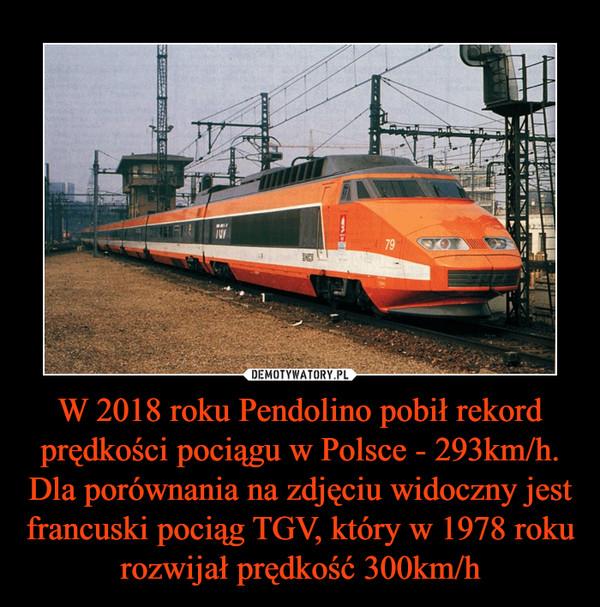 W 2018 roku Pendolino pobił rekord prędkości pociągu w Polsce - 293km/h. Dla porównania na zdjęciu widoczny jest francuski pociąg TGV, który w 1978 roku rozwijał prędkość 300km/h –