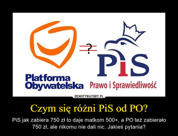 Czym się różni PiS od PO? – PiS jak zabiera 750 zł to daje matkom 500+, a PO też zabierało 750 zł, ale nikomu nie dali nic. Jakieś pytania?