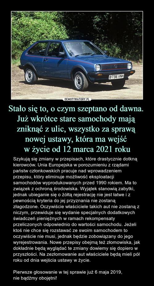 Stało się to, o czym szeptano od dawna.  Już wkrótce stare samochody mają  zniknąć z ulic, wszystko za sprawą  nowej ustawy, która ma wejść  w życie od 12 marca 2021 roku