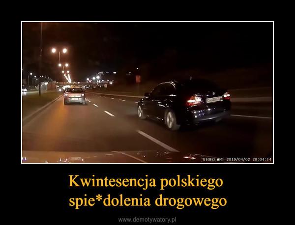 Kwintesencja polskiego spie*dolenia drogowego –