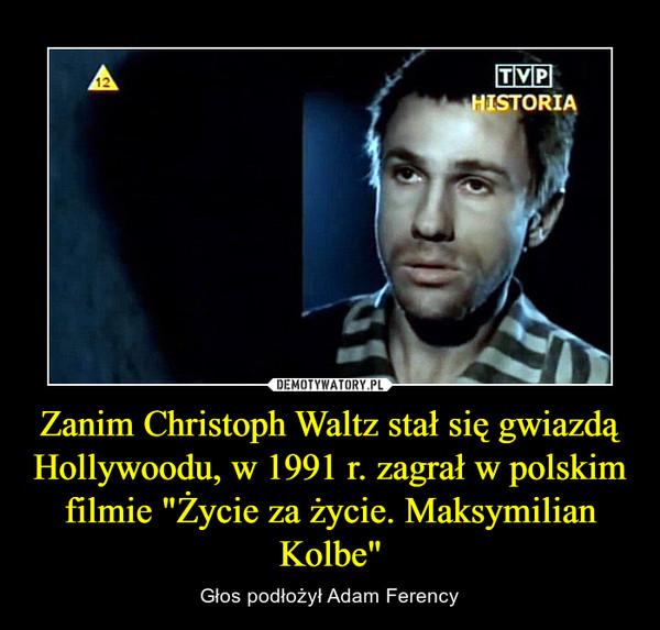 """Zanim Christoph Waltz stał się gwiazdą Hollywoodu, w 1991 r. zagrał w polskim filmie """"Życie za życie. Maksymilian Kolbe"""" – Głos podłożył Adam Ferency"""