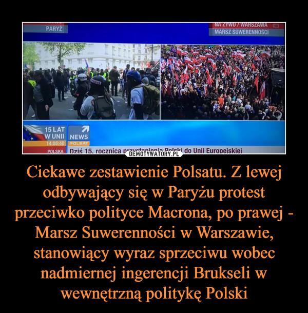 Ciekawe zestawienie Polsatu. Z lewej odbywający się w Paryżu protest przeciwko polityce Macrona, po prawej - Marsz Suwerenności w Warszawie, stanowiący wyraz sprzeciwu wobec nadmiernej ingerencji Brukseli w wewnętrzną politykę Polski –