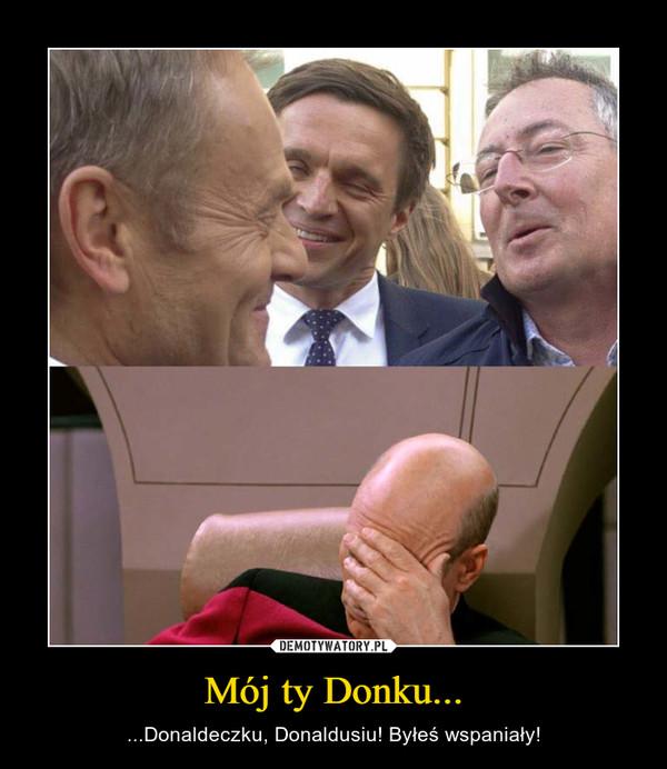 Mój ty Donku... – ...Donaldeczku, Donaldusiu! Byłeś wspaniały!