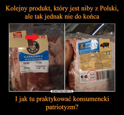 Kolejny produkt, który jest niby z Polski, ale tak jednak nie do końca I jak tu praktykować konsumencki patriotyzm?