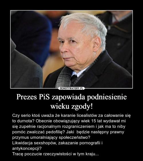 Prezes PiS zapowiada podniesienie wieku zgody!