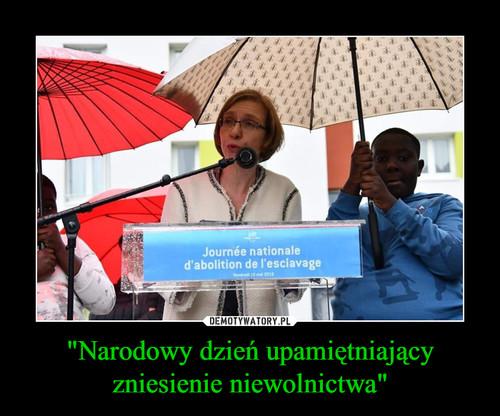 """""""Narodowy dzień upamiętniający zniesienie niewolnictwa"""""""