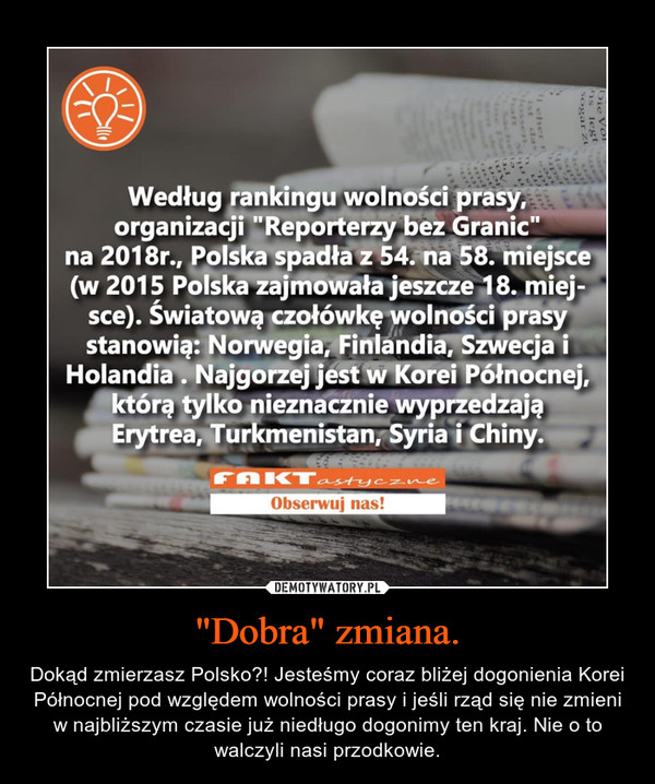 """""""Dobra"""" zmiana. – Dokąd zmierzasz Polsko?! Jesteśmy coraz bliżej dogonienia Korei Północnej pod względem wolności prasy i jeśli rząd się nie zmieni w najbliższym czasie już niedługo dogonimy ten kraj. Nie o to walczyli nasi przodkowie."""