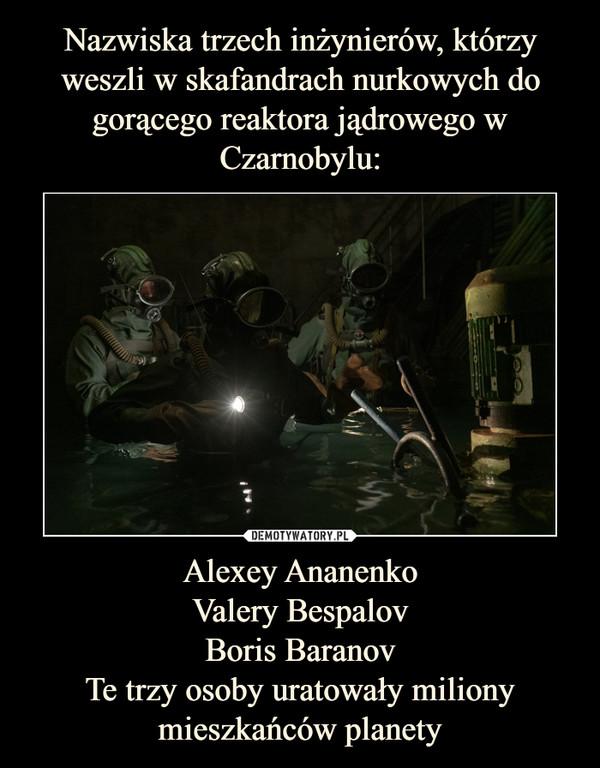 Alexey AnanenkoValery BespalovBoris BaranovTe trzy osoby uratowały miliony mieszkańców planety –