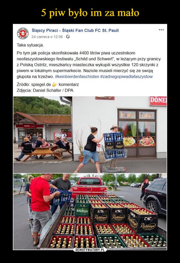 """–  Śląscy Piraci - Śląski Fan Club FC St. Pauli24 czerwca o 12:08 GTaka sytuacja.Po tym jak policja skonfiskowała 4400 litrów piwa uczestnikomneofaszystowskiego festiwalu """"Schild und Schwert"""", w leżącym przy granicyz Polską Ostritz, mieszkańcy miasteczka wykupili wszystkie 120 skrzynki zpiwem w lokalnym supermarkecie. Naziole musieli mierzyć się ze swojągłupota na trzeźwo. #keinbierdenfaschisten #zadnegopiwadlafaszystowŹródło: spiegel.de _ komentarzZdjęcia: Daniel Schafer/ DPA"""