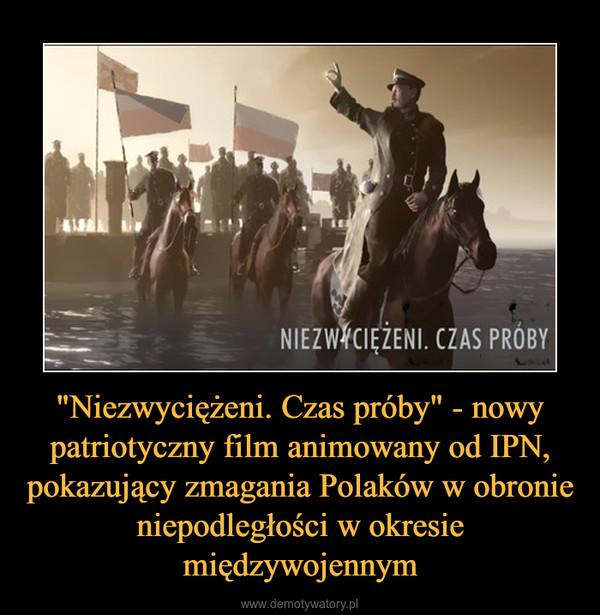 """""""Niezwyciężeni. Czas próby"""" - nowy patriotyczny film animowany od IPN, pokazujący zmagania Polaków w obronie niepodległości w okresie międzywojennym –"""