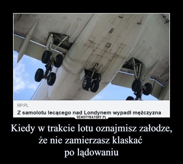 Kiedy w trakcie lotu oznajmisz załodze, że nie zamierzasz klaskać po lądowaniu –  RPPLZ samolotu lecącego nad Londynem wypadł mężczyzna
