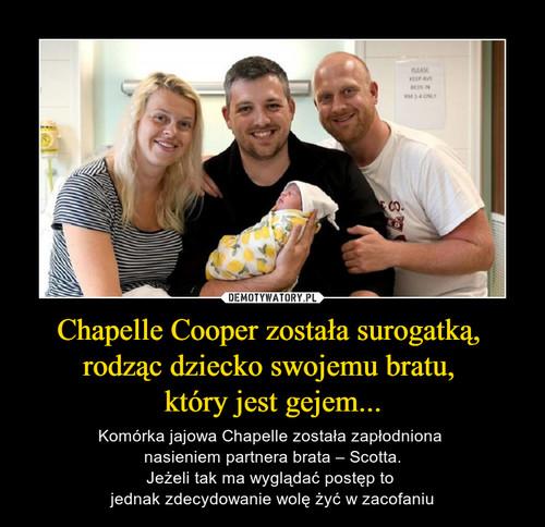 Chapelle Cooper została surogatką,  rodząc dziecko swojemu bratu,  który jest gejem...