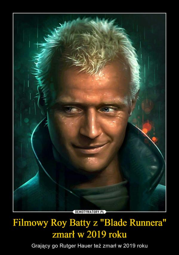 """Filmowy Roy Batty z """"Blade Runnera"""" zmarł w 2019 roku – Grający go Rutger Hauer też zmarł w 2019 roku"""