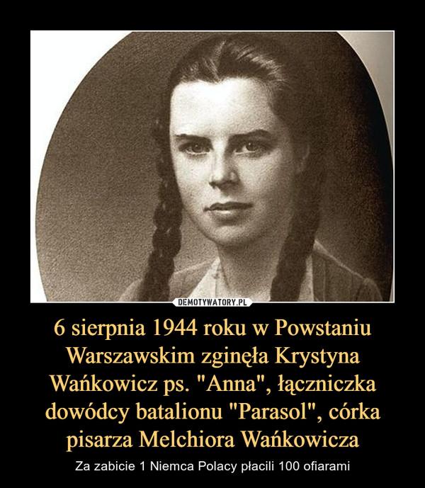 """6 sierpnia 1944 roku w Powstaniu Warszawskim zginęła Krystyna Wańkowicz ps. """"Anna"""", łączniczka dowódcy batalionu """"Parasol"""", córka pisarza Melchiora Wańkowicza – Za zabicie 1 Niemca Polacy płacili 100 ofiarami"""