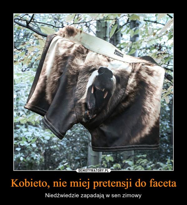 Kobieto, nie miej pretensji do faceta – Niedźwiedzie zapadają w sen zimowy