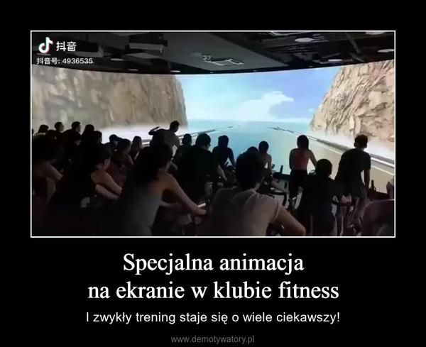 Specjalna animacjana ekranie w klubie fitness – I zwykły trening staje się o wiele ciekawszy!