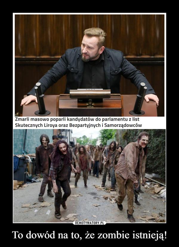 To dowód na to, że zombie istnieją! –