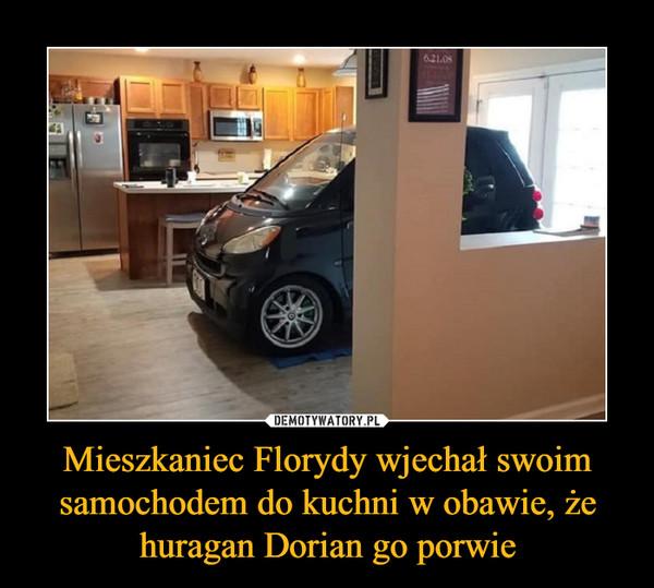 Mieszkaniec Florydy wjechał swoim samochodem do kuchni w obawie, że huragan Dorian go porwie –